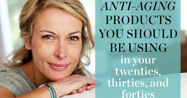 The Anti-Aging Products You Should Be Using in Your Twenties, Thirties, and
