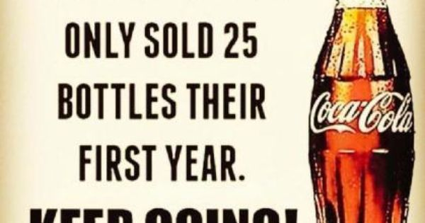 COCA-COLA Only Sold 25 Bottles Their First Year. KEEP ...