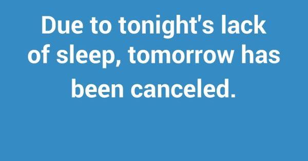 Due to tonight's lack of sleep, tomorrow has been canceled. Sleep FunnyStatus