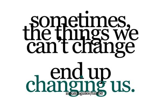 That is soo very true. Change is good no matter how it's
