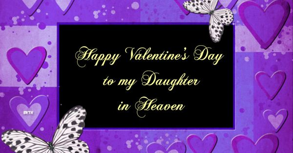 Valentines Day Quotes For Dad From Daughter: Happy Valentine's Day To My Daughter In Heaven