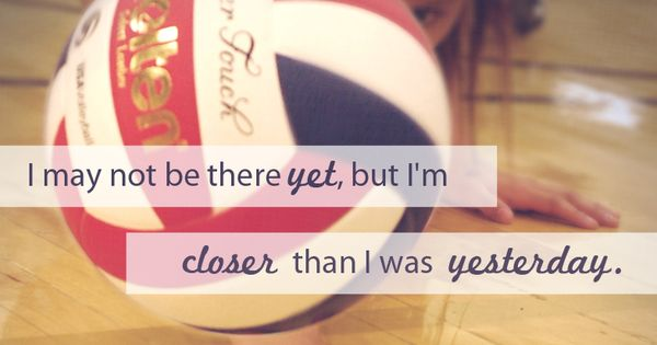 i love this quote because last couple weeks I have been practicing for my volleyball tryouts
