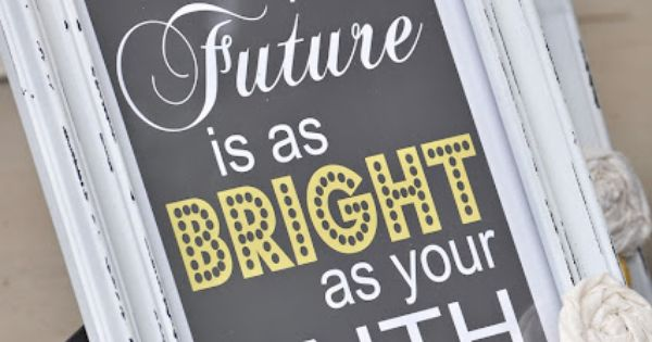 Your Future Is As Bright As Your Faith. Saying By