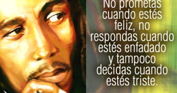 """Frases Bob Marley Tumblr: """"No Prometas Cuando Estés Feliz, No Respondas Cuando Estés"""