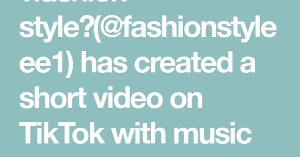 Fashion Style Fashionstyleee1 Has Created A Short Video On Tiktok With Music Original Sound Tiktoktraditions Fashion Mystyle Music The Originals Video
