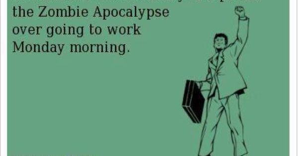 Good Morning Zombie Tips : You know it s bad when d prefer the zombie apocalypse