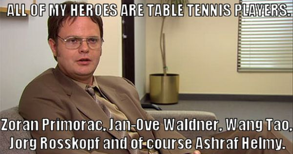 All Of My Heroes Are Table Tennis Players Zoran Primorac Jan Ove Waldner Wang Tao Jorg Rosskopf And Of Course Ashr Office Quotes Tennis Funny Funny Quotes