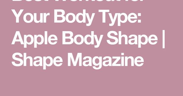 The Best Workout for an Apple-Shaped Body | Apple body ...