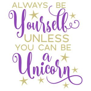 Silhouette Design Store Be Yourself Unless Unicorn Machine Embroidery Designs Projects Silhouette Design Design Store