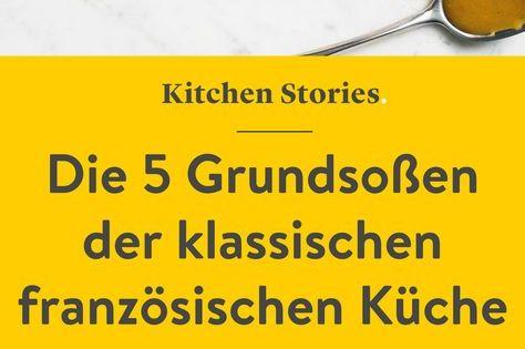 Die 5 Grundsossen Der Klassischen Franzosischen Kuche Stories Kitchen Stories Franzosische Kuche Franzosisch Kochen Franzosisches Essen