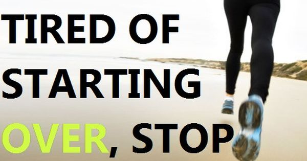 If You're Tired Of Starting OVER, Stop Giving Up. So true! I