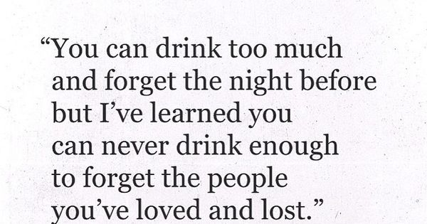 To Have Loved And Lost Quotes: You Can Never Drink Enough To Forget The People You've