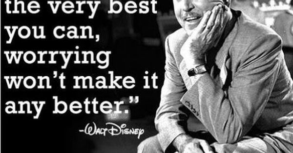 Walt Disney. Wise words sir, wise indeed. I need to remember this