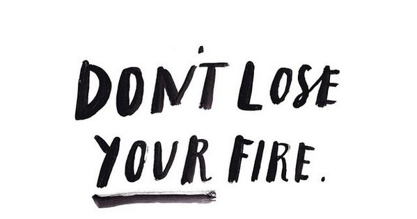 Don't lose your fire quotes sayings IGIGI IGIGIQuotes