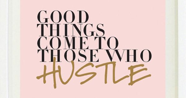 good things come to those who hustle | Motivation ...