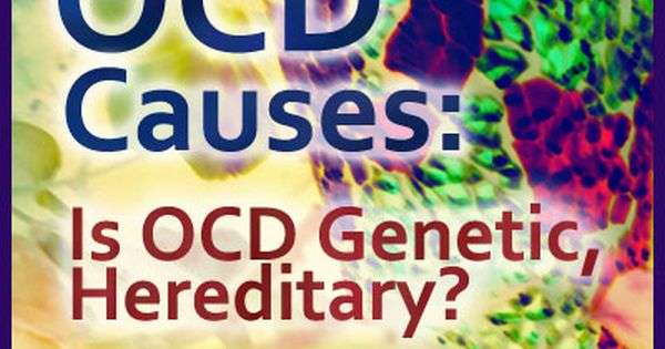 what causes obsessive compulsive disorder  is ocd genetic