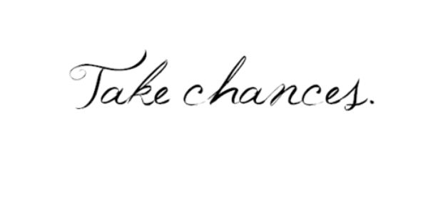 take chances. | thoughts & quotes.