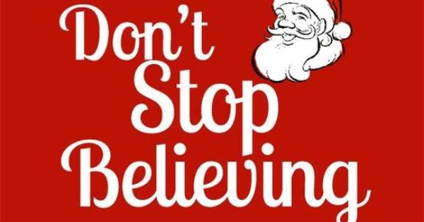 Don't Stop Believing.. ((Sitting Here Watching The Santa