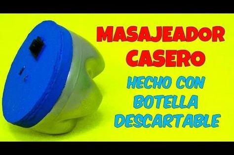 1321 Como Hacer Un Masajeador Electrico Casero Con Botella Descartable Maquina Para Dar Masajes Facil Youtube Maquinas Robotica Fisica