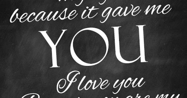 Because You Loved Me Quotes: I Lovemy Life Because Ir Gave Me You. I Love You Because