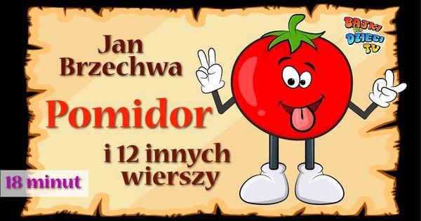 Pomidor I 12 Innych 18 Minut Nauki I Zabawy Z Wierszami Jana Brzechwy Education