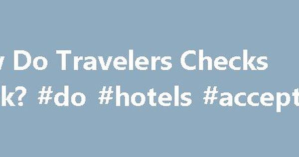 How Do Travelers Checks Work Hotels Accept Http Sacramento Remmont Ho
