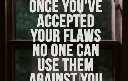 Once you've accepted your flaws no one can use them against you. Truth.