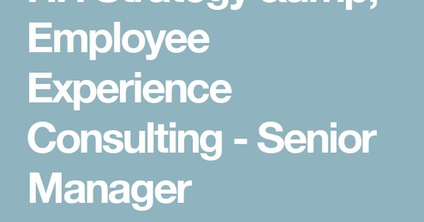 HR Strategy \ Employee Experience Consulting - Senior Manager - hr strategy