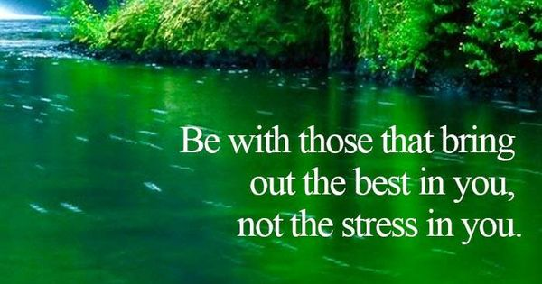 Be With Those That Bring Out The Best In You, Not The