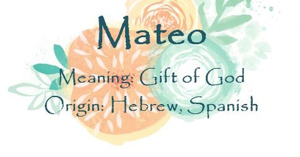 Baby Boy Name Mateo Meaning Gift Of God Origin Hebrew