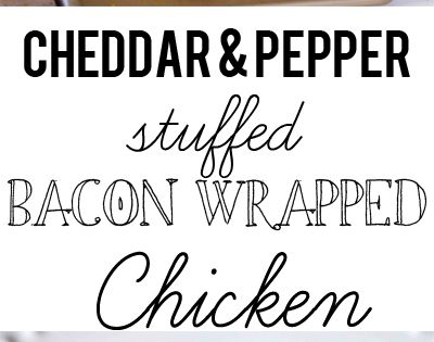 Cheddar and pepper stuffed bacon wrapped chicken- deceptively easy to make and