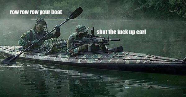 Row row row your boat, sneaking up the stream. Lock and load for ...