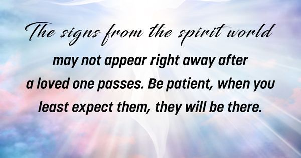 The Signs From The Spirit World May Not Appear Right Away After A Loved One Passes Be Patient W Signs From Heaven Psychic Mediums Daily Positive Affirmations