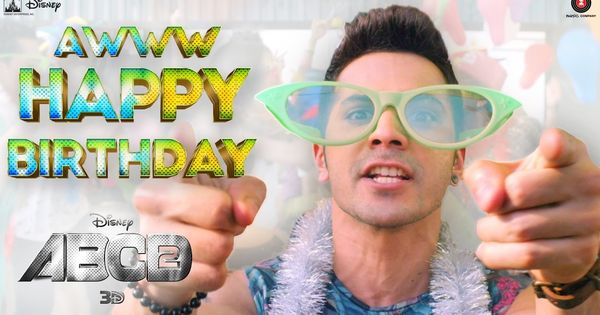 Aww Tera Happy Bday Abcd 2 Varun Dhawan Shraddha Kapoor Sachin Jigar D So Happy Birthday Song Download Happy Birthday Download Happy Birthday Song