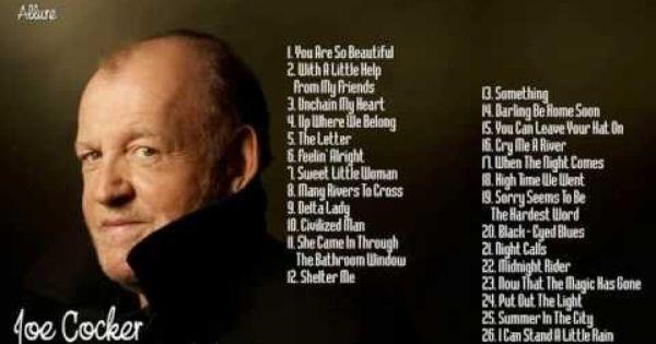 Joe Cocker S Greatest Hits Best Of Joe Cocker Youtube Joe Cocker Songs Best Songs