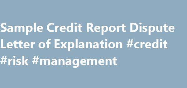 Sample Credit Report Dispute Letter of Explanation #credit #risk - sample credit report