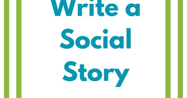 how to write a social story Writing social stories articles on how to write your own social stories about one place for special need one place.