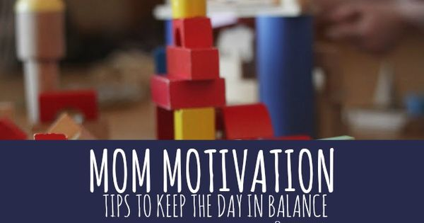 Mom Motivation - Tips to Keep the Day in Balance... could do
