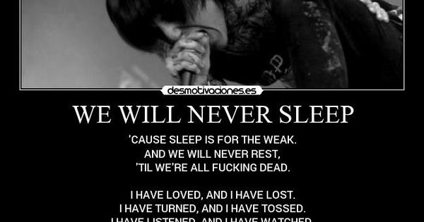 WE WILL NEVER SLEEP - CAUSE SLEEP IS FOR THE WEAK.