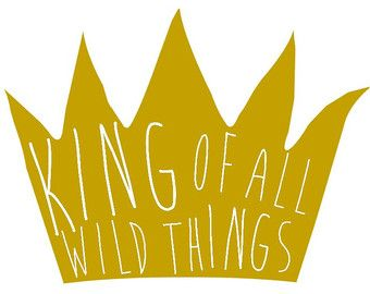 King Of All Wild Things Print Where The Wild Things Are Wild Wild Things Party Wild One Birthday Party Monster 1st Birthdays