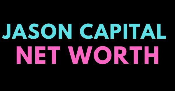 Jason Capital Net Worth Net Worth Worth Make More Money