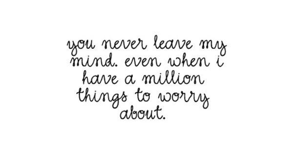 You never leave my mind even when I have a million things