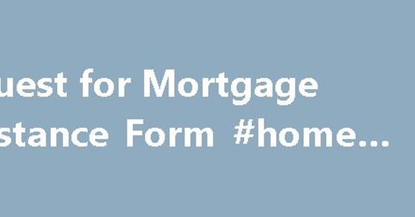 Request for Mortgage Assistance Form #home #calculator http ...