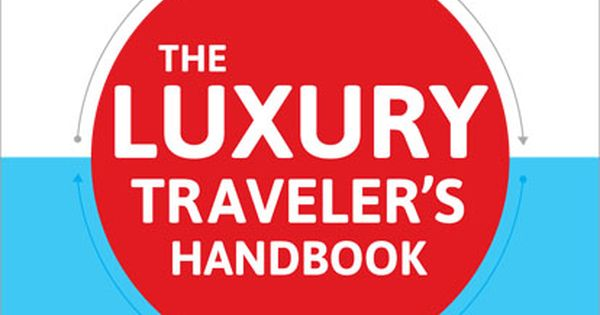 The Luxury Traveler's Handbook- this looks like a good book with tips
