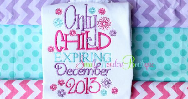 Only Child Expiring December 2013 Embroidered Shirt or Onesie - Sibling Shirt