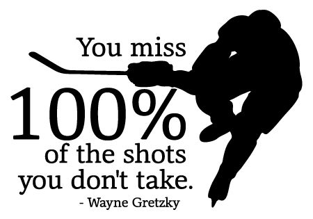 You Miss 100 Of The Shots You Don T Take Wayne Gretzky