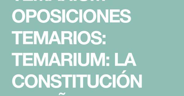 Temarium Oposiciones Temarios Temarium La Constitución Española De 1978 Constitucion Oposicion Español