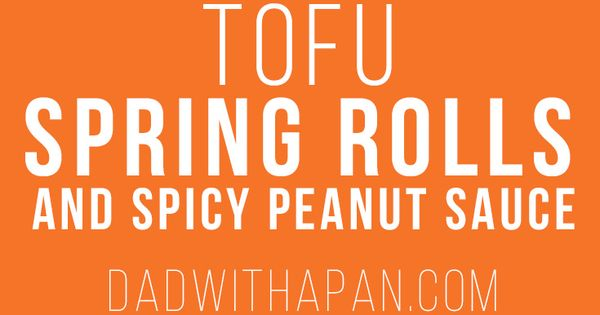 Spring rolls, Tofu and Spicy peanut sauce on Pinterest