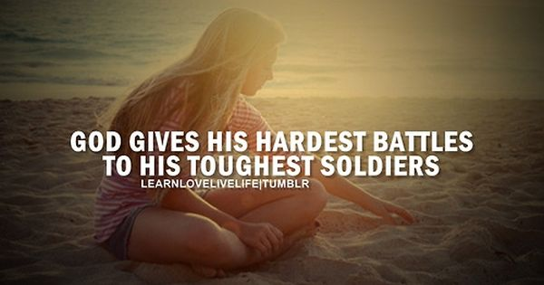 God gives His hardest battles to His toughest soldiers. battles staystrong