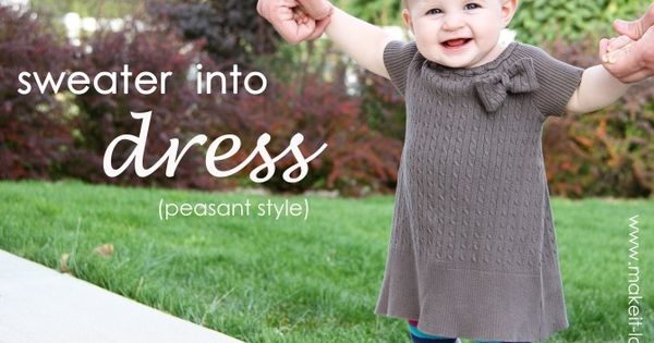 Turn an old sweater into a cute sweater dress for baby girl!